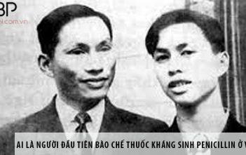 Ai là người đầu tiên bào chế thuốc kháng sinh penicillin ở Việt Nam?