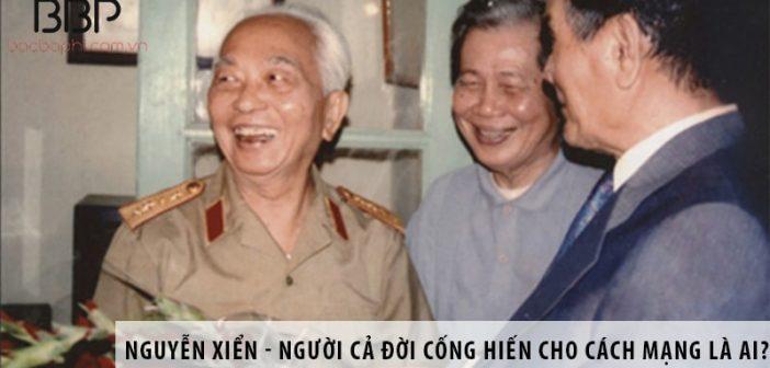 Nguyễn Xiển - Người cả đời cống hiến cho Cách Mạng là ai?