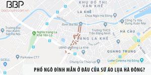 Phố Ngô Đình Mẫn ở đâu của sứ áo lụa Hà Đông?