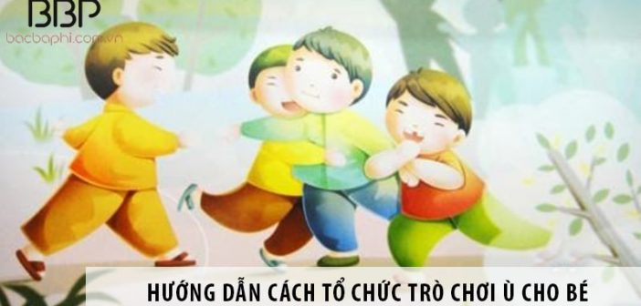 Hướng dẫn cách tổ chức trò chơi ù cho bé