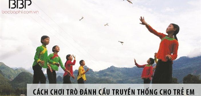 Hướng dẫn cách chơi trò đánh cầu truyền thống cho trẻ em