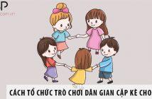 Hướng dẫn cách tổ chức trò chơi dân gian cặp kè cho các bé