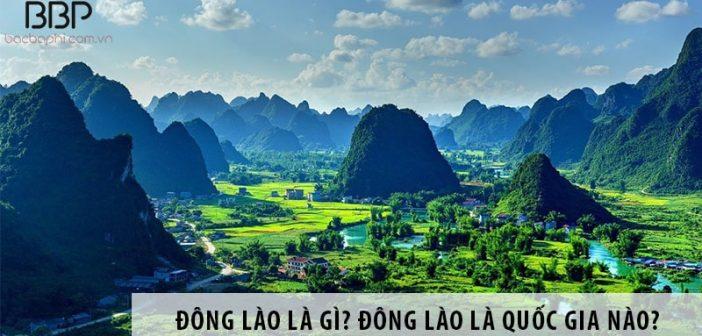 Đông Lào là gì? Đông Lào là quốc gia nào trên thế giới?
