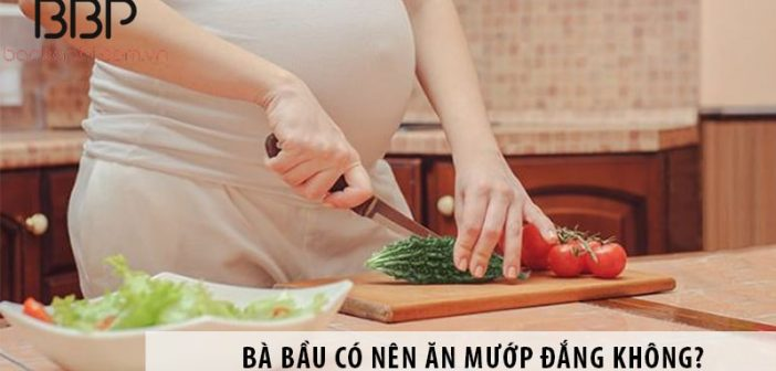 Bà bầu có nên ăn mướp đắng không?